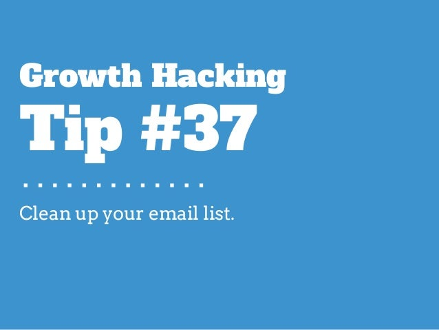 Clean up your email list. Growth Hacking Tip #37