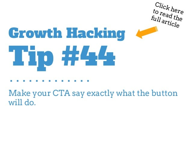 Make your CTA say exactly what the button will do. Growth Hacking Tip #44 Click hereto read thefull article