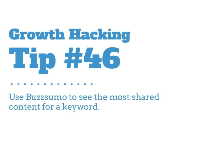 Use Buzzsumo to see the most shared content for a keyword. Growth Hacking Tip #46