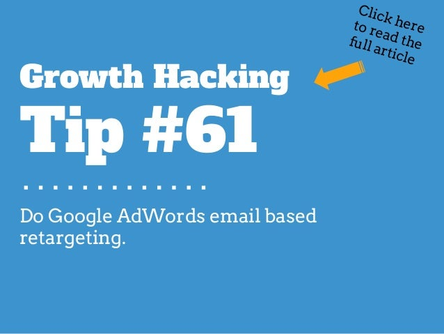 Do Google AdWords email based retargeting. Growth Hacking Tip #61 Click hereto read thefull article