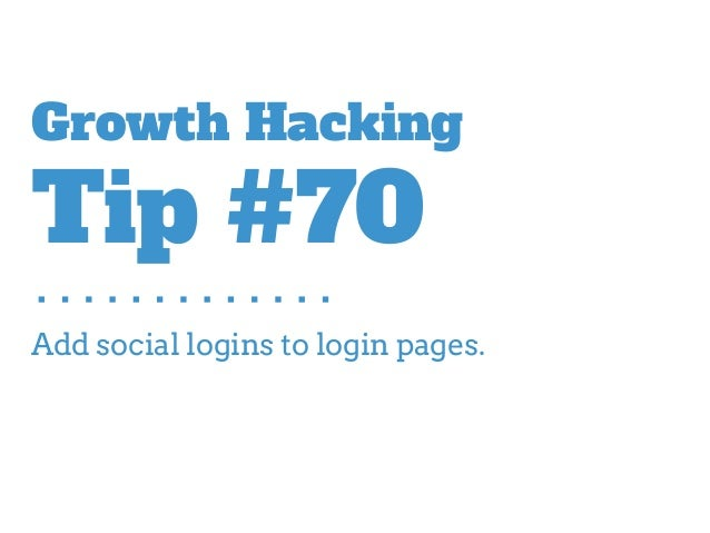 Add social logins to login pages. Growth Hacking Tip #70