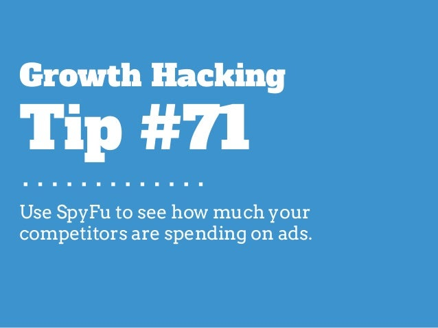 Use SpyFu to see how much your competitors are spending on ads. Growth Hacking Tip #71