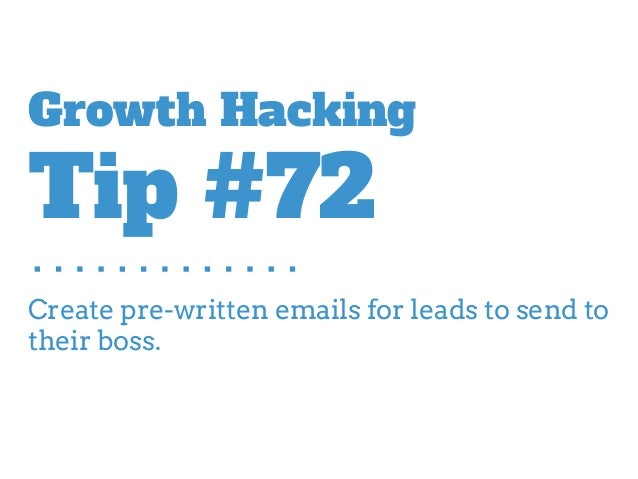 Create pre-written emails for leads to send to their boss. Growth Hacking Tip #72