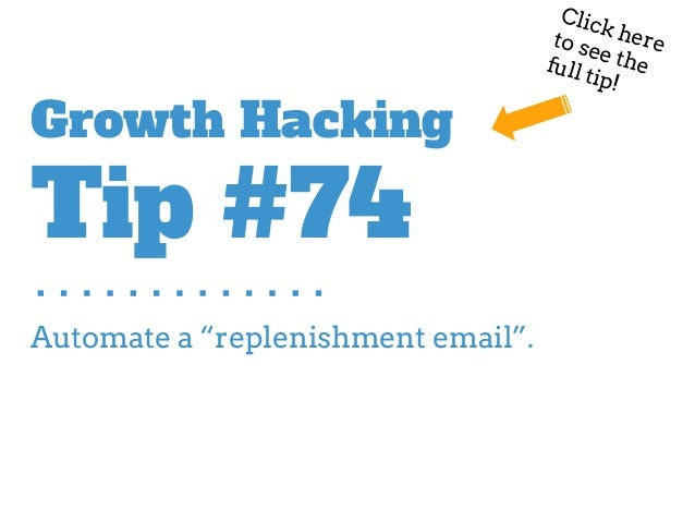 "Automate a ""replenishment email"". Growth Hacking Tip #74 Click hereto see thefull tip!"