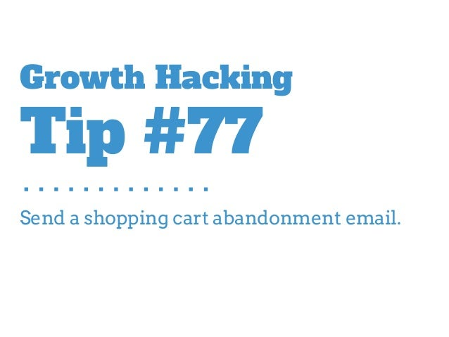 Send a shopping cart abandonment email. Growth Hacking Tip #77