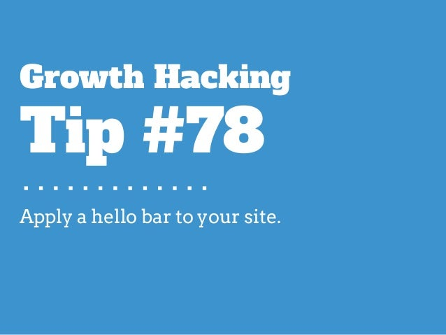 Apply a hello bar to your site. Growth Hacking Tip #78