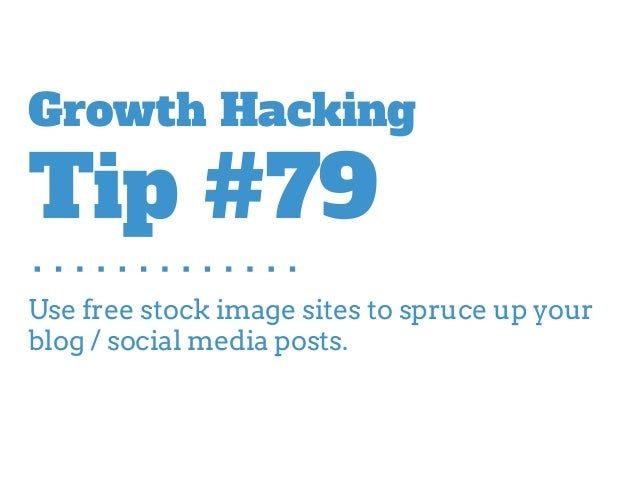 Use free stock image sites to spruce up your blog / social media posts. Growth Hacking Tip #79