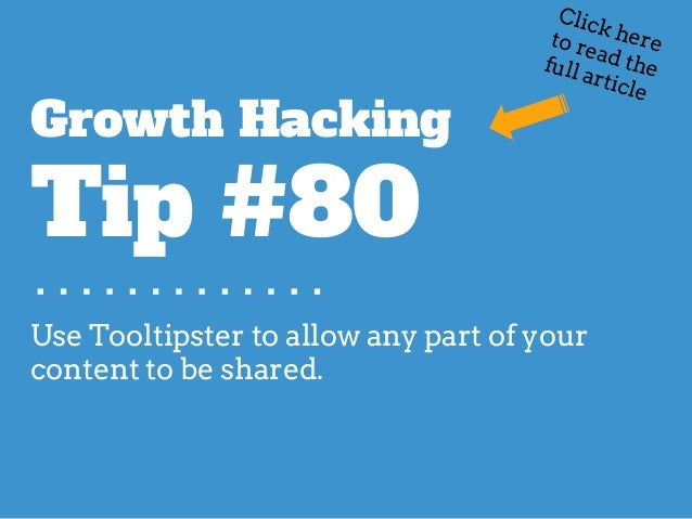 Use Tooltipster to allow any part of your content to be shared. Growth Hacking Tip #80 Click hereto read thefull article