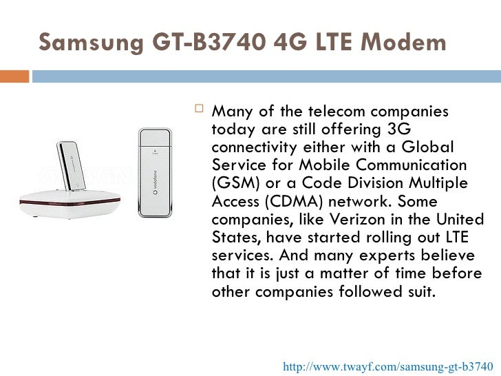 Samsung GT-B3740 4G LTE Modem <ul><li>Many of the telecom companies today are still offering 3G connectivity either with a...