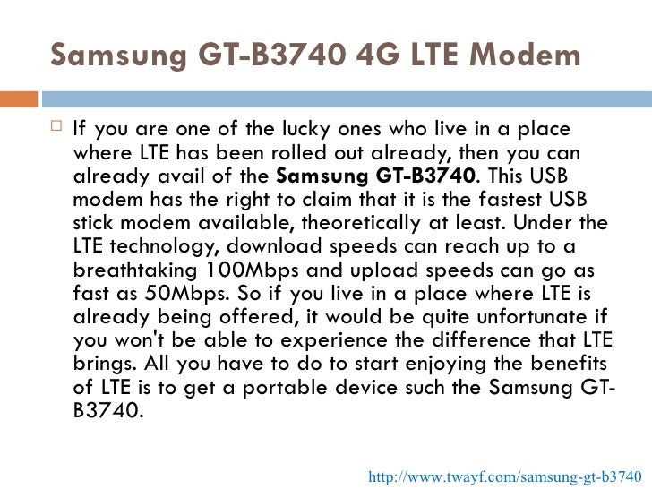 Samsung GT-B3740 4G LTE Modem <ul><li>If you are one of the lucky ones who live in a place where LTE has been rolled out a...