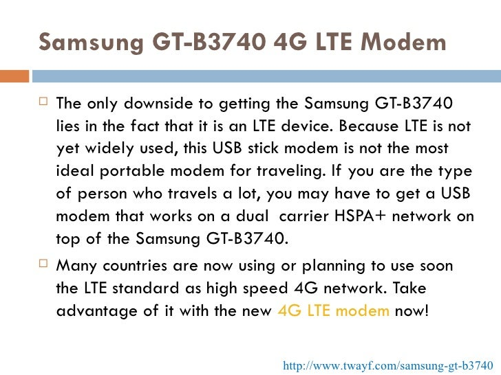 Samsung GT-B3740 4G LTE Modem <ul><li>The only downside to getting the Samsung GT-B3740 lies in the fact that it is an LTE...