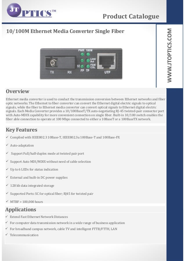 WWW.JTOPTICS.COM 10/100M Ethernet Media Converter Single Fiber Product Catalogue Overview Ethernet media converter is used...