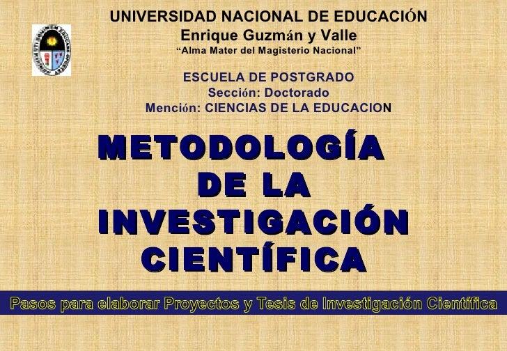 """METODOLOGÍA  DE LA INVESTIGACIÓN CIENTÍFICA UNIVERSIDAD NACIONAL DE EDUCACI Ó N Enrique Guzm á n y Valle """" Alma Mater del ..."""