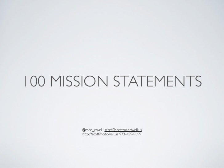 100 MISSION STATEMENTS       @mcd_owell scott@scottmcdowell.us       http://scottmcdowell.us 973-459-9699