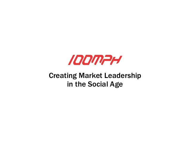 Creating Market Leadership  in the Social Age