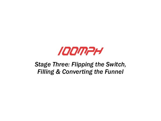 Stage Three: Flipping the Switch,  Filling & Converting the Funnel