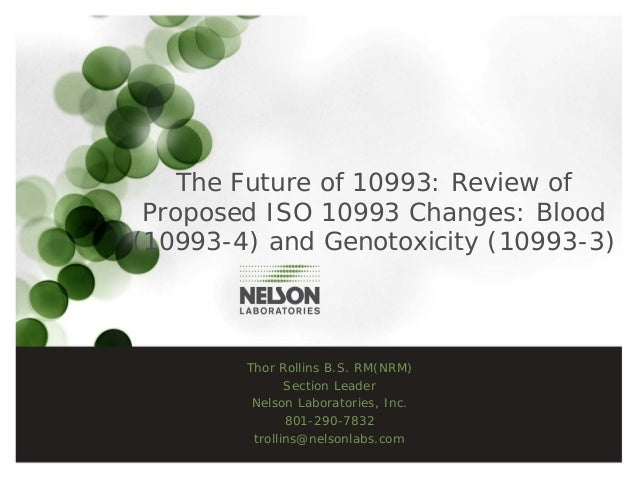 The Future of 10993: Review of Proposed ISO 10993 Changes: Blood (10993-4) and Genotoxicity (10993-3) Thor Rollins B.S. RM...