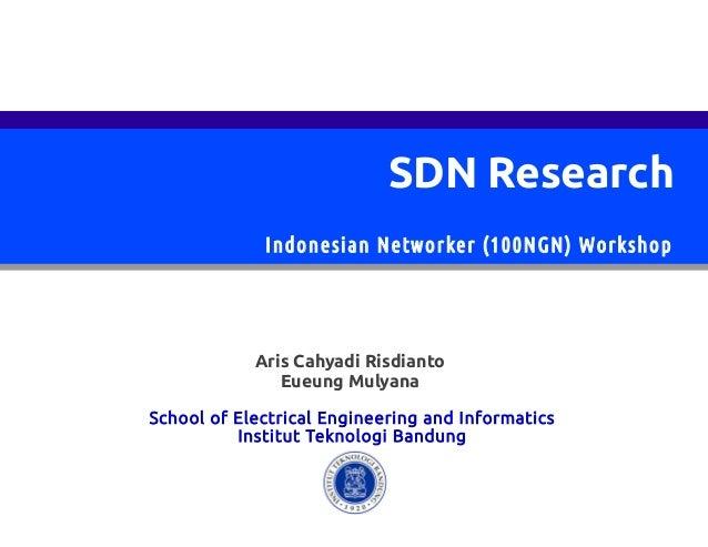 SDN ResearchAris Cahyadi RisdiantoEueung MulyanaSchool of Electrical Engineering and InformaticsInstitut Teknologi Bandung...