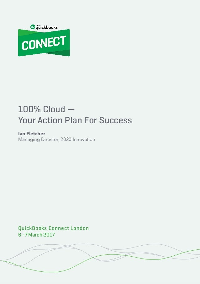 100% Cloud – Your Action Plan for Success 1© 2020 Innovation Training Limited 2017 QuickBooks Connect London 2017 100% Clo...