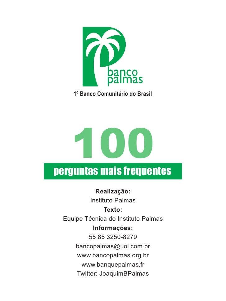 1º Banco Comunitário do Brasil         100 perguntas mais frequentes              Realização:            Instituto Palmas ...