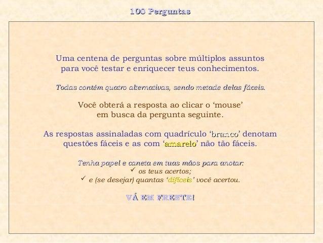 100 Perguntas100 Perguntas Uma centena de perguntas sobre múltiplos assuntos para você testar e enriquecer teus conhecimen...