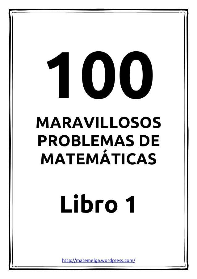 MARAVILLOSOS PROBLEMAS DE MATEMÁTICAS Libro 1 http://matemelga.wordpress.com/
