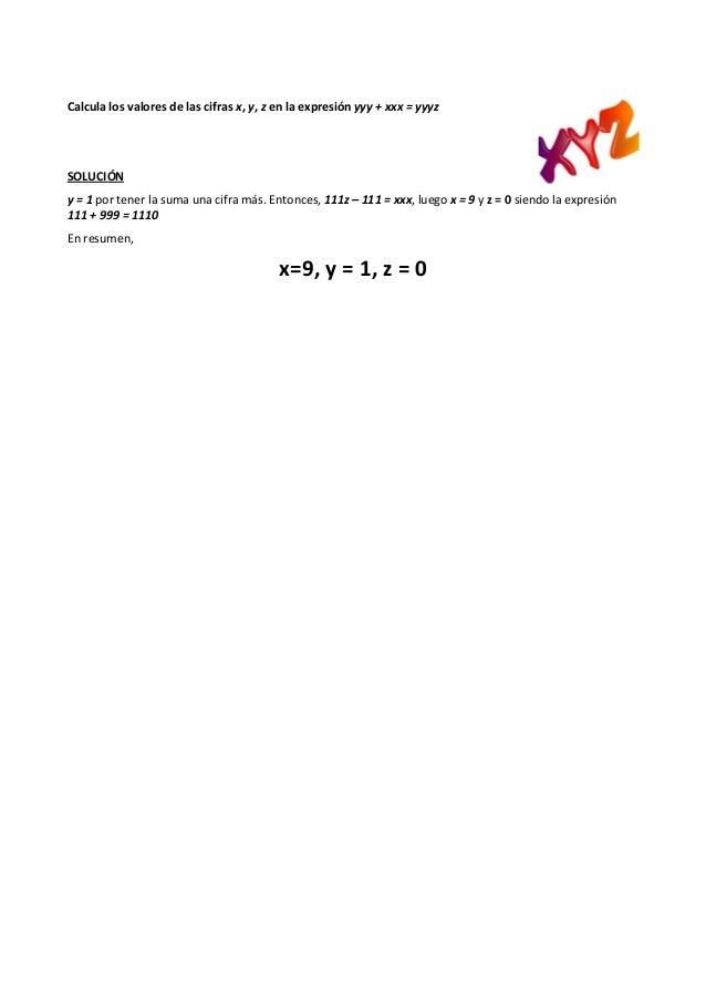 Calcula los valores de las cifras x, y, z en la expresión yyy + xxx = yyyz SOLUCIÓN y = 1 por tener la suma una cifra más....