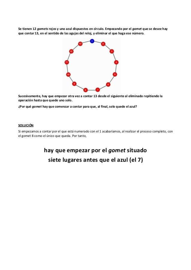 Se tienen 12 gomets rojos y uno azul dispuestos en círculo. Empezando por el gomet que se desee hay que contar 13, en el s...