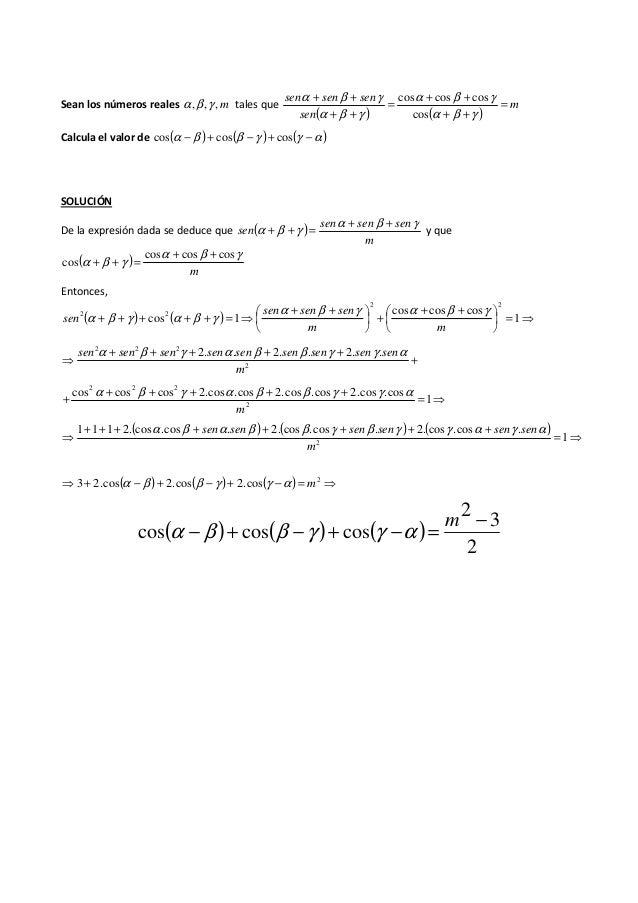 Sean los números reales m,,, γβα tales que ( ) ( ) m sen sensensen = ++ ++ = ++ ++ γβα γβα γβα γβα cos coscoscos Calcula e...