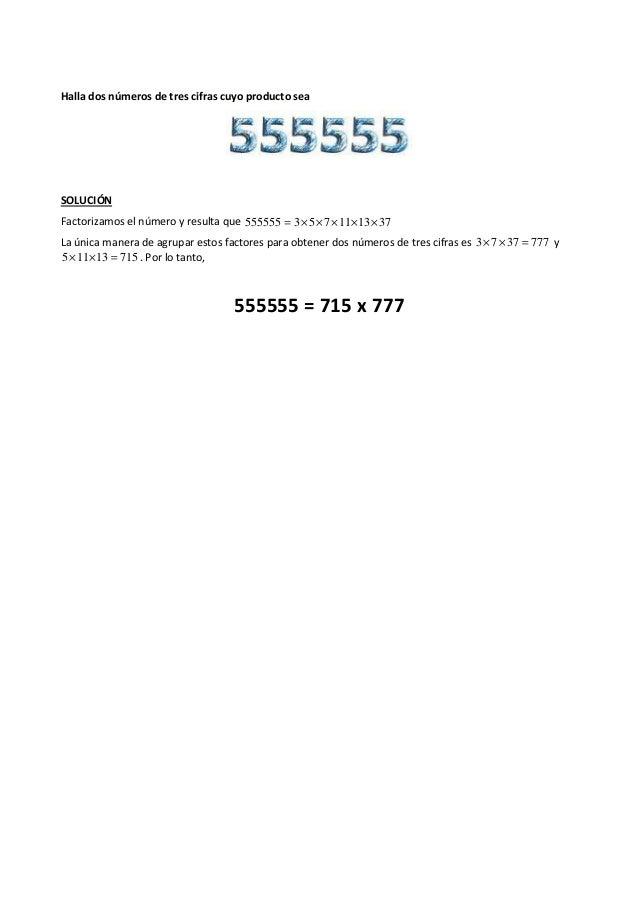 Halla dos números de tres cifras cuyo producto sea SOLUCIÓN Factorizamos el número y resulta que 371311753555555 ×××××= La...