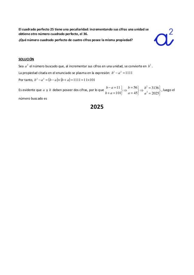 El cuadrado perfecto 25 tiene una peculiaridad: incrementando sus cifras una unidad se obtiene otro número cuadrado perfec...
