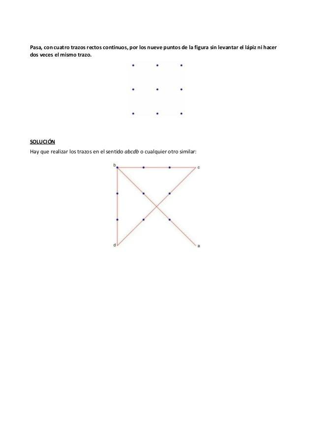 Pasa, con cuatro trazos rectos continuos, por los nueve puntos de la figura sin levantar el lápiz ni hacer dos veces el mi...