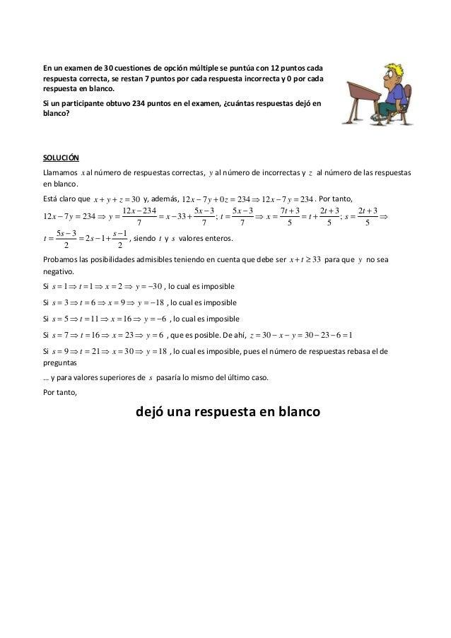 En un examen de 30 cuestiones de opción múltiple se puntúa con 12 puntos cada respuesta correcta, se restan 7 puntos por c...