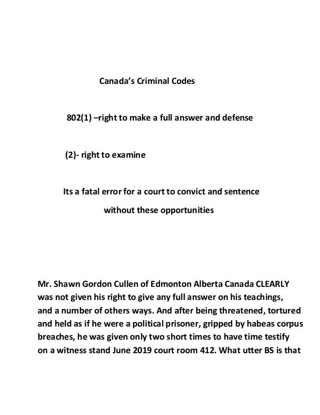 Canada's Criminal Codes 802(1) –right to make a full answer and defense (2)- right to examine Its a fatal error for a cour...