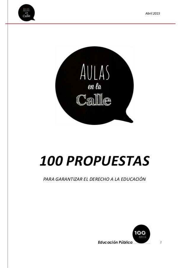 Abril 2015 Educación Pública 1 100 PROPUESTAS PARA GARANTIZAR EL DERECHO A LA EDUCACIÓN