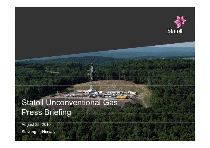 Statoil Unconventional Gas      Press Briefing      August 25, 2010  1-      Stavanger, Norway