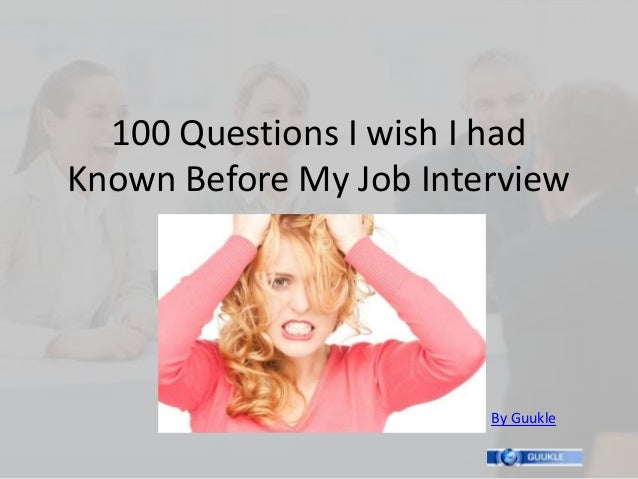 100 Questions I wish I hadKnown Before My Job Interview                        By Guukle