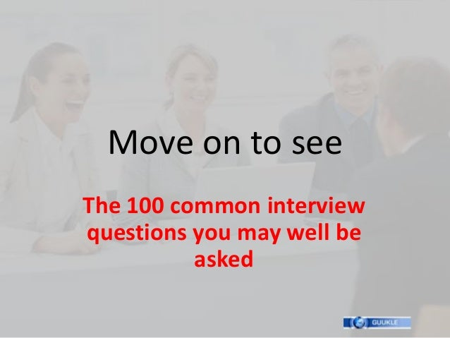 Move on to seeThe 100 common interviewquestions you may well be          asked