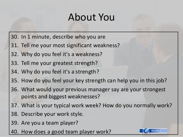 About You30.   In 1 minute, describe who you are31.   Tell me your most significant weakness?32.   Why do you feel its a w...