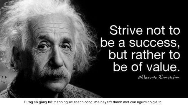 Image result for Đừng cố gắng làm người thành công; hãy cố gắng làm người có ích!