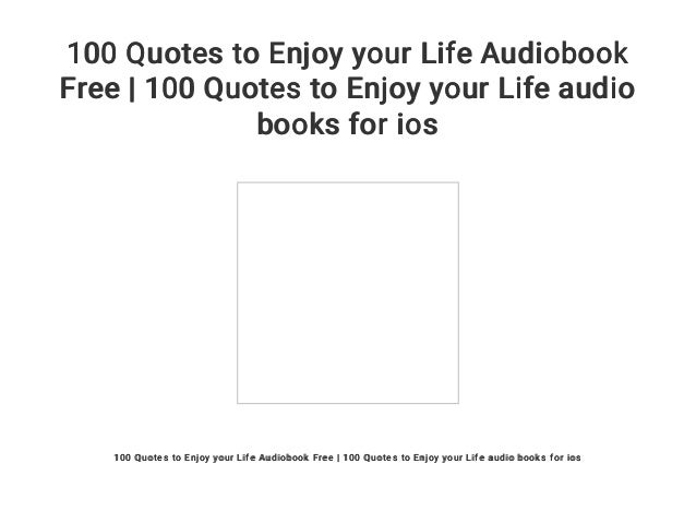 60 Quotes To Enjoy Your Life Audiobook Free 60 Quotes To Enjoy Yo Adorable Audio Quotes About Life