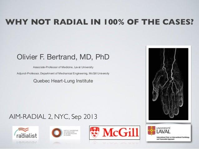 WHY NOT RADIAL IN 100% OF THE CASES?  Olivier F. Bertrand, MD, PhD Associate-Professor of Medicine, Laval University Adjun...