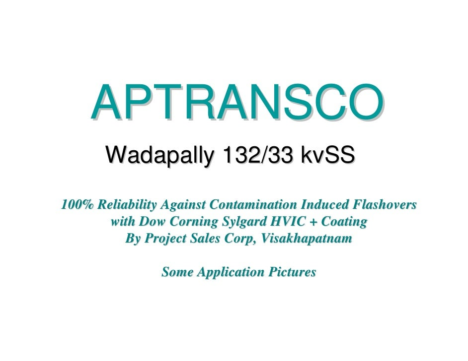 APTRANSCO       Wadapally 132/33 kvSS100% Reliability Against Contamination Induced Flashovers       with Dow Corning Sylg...
