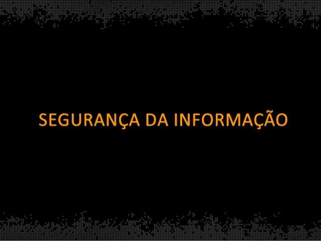 Conscientização sobre a                       Segurança da InformaçãoSuas informações pessoais não tem preço, elas estão s...
