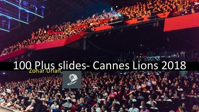 100 Plus slides- Cannes Lions 2018Zohar Urian