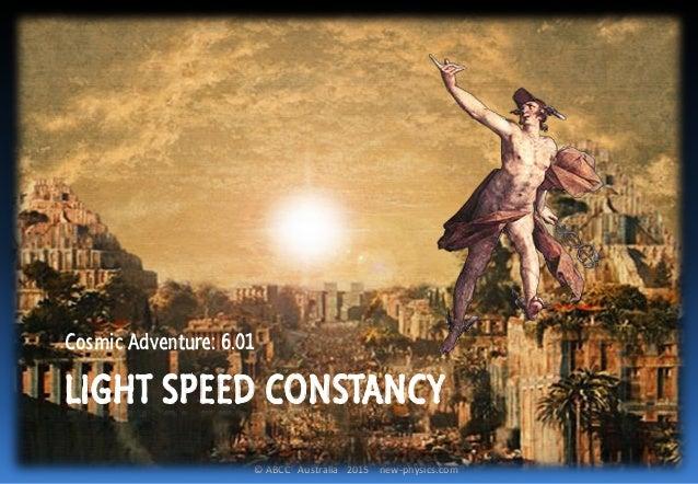 © ABCC Australia 2015 new-physics.com LIGHT SPEED CONSTANCY Cosmic Adventure: 6.01