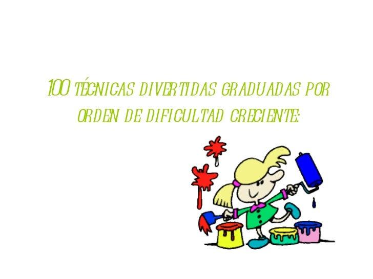 100 técnicas divertidas graduadas por orden de dificultad