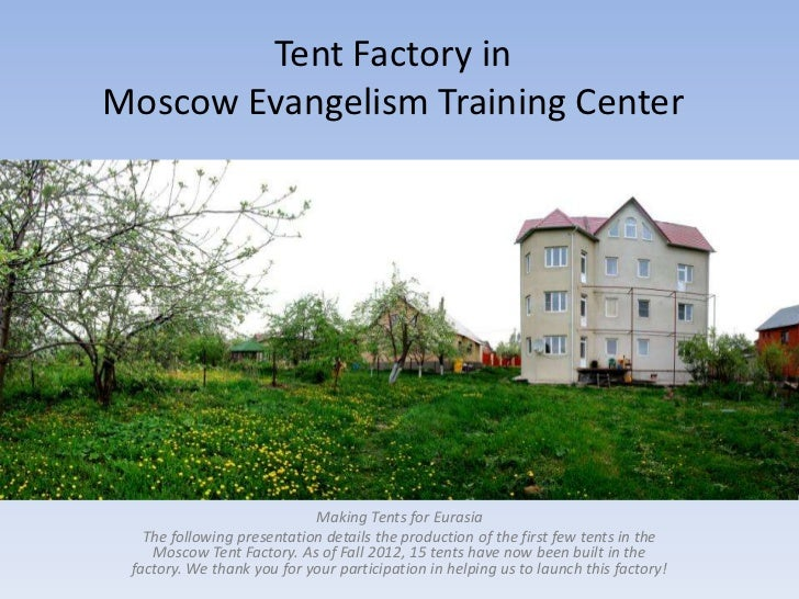 Tent Factory inMoscow Evangelism Training Center                            Making Tents for Eurasia   The following prese...