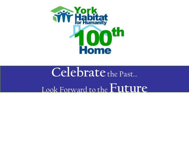 Celebrate  the Past… Look Forward to the  Future