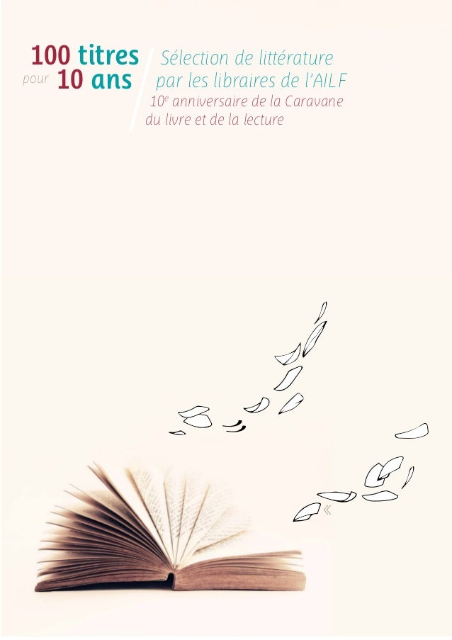 Sélection de littérature  par les libraires de l'AILF  10e anniversaire de la Caravane  du livre et de la lecture  100 tit...